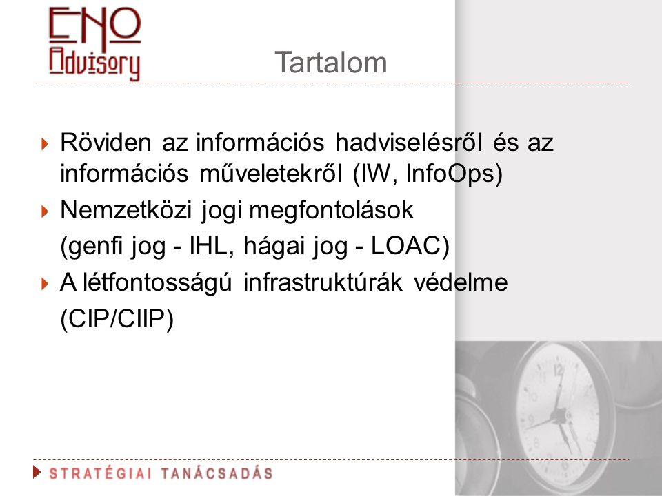 Tartalom Röviden az információs hadviselésről és az információs műveletekről (IW, InfoOps) Nemzetközi jogi megfontolások.
