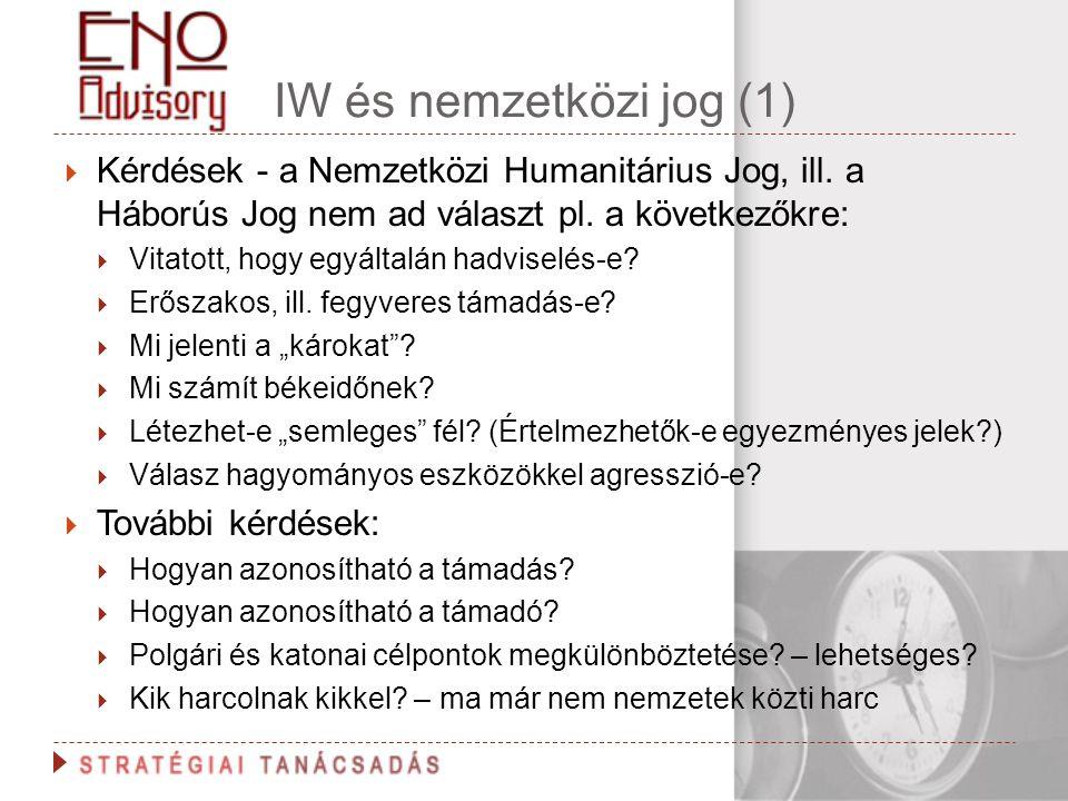 IW és nemzetközi jog (1) Kérdések - a Nemzetközi Humanitárius Jog, ill. a Háborús Jog nem ad választ pl. a következőkre: