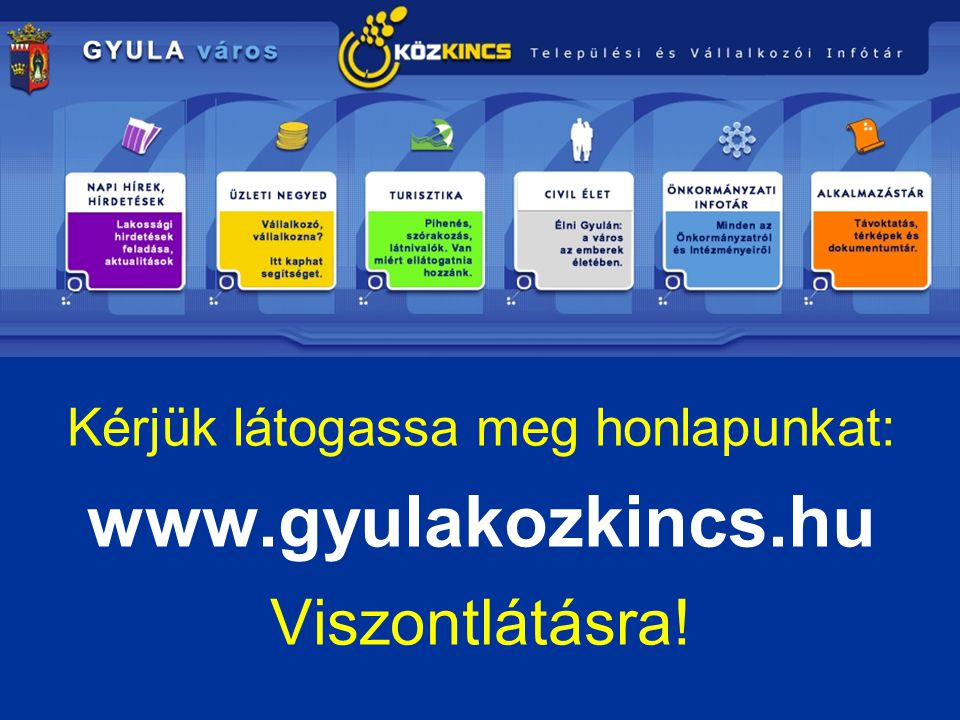 Kérjük látogassa meg honlapunkat: www.gyulakozkincs.hu Viszontlátásra!