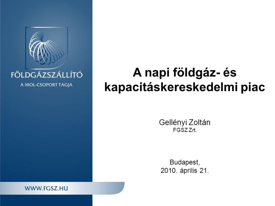 A napi földgáz- és kapacitáskereskedelmi piac Gellényi Zoltán FGSZ Zrt