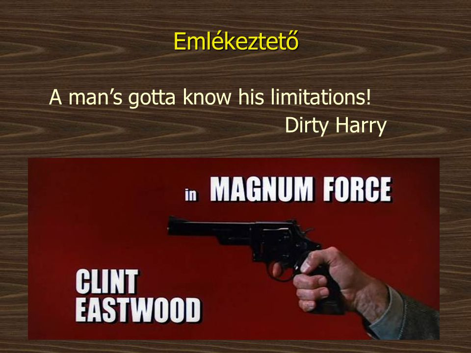 Emlékeztető A man's gotta know his limitations! Dirty Harry