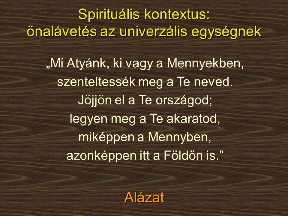 Spirituális kontextus: önalávetés az univerzális egységnek