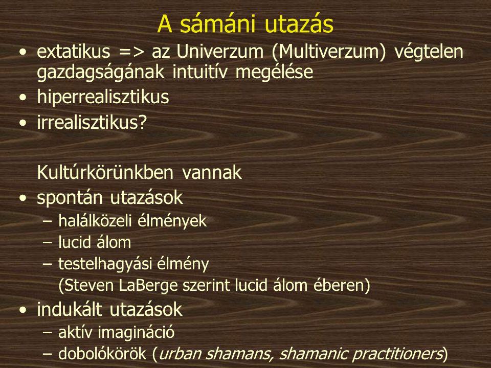 A sámáni utazás extatikus => az Univerzum (Multiverzum) végtelen gazdagságának intuitív megélése. hiperrealisztikus.