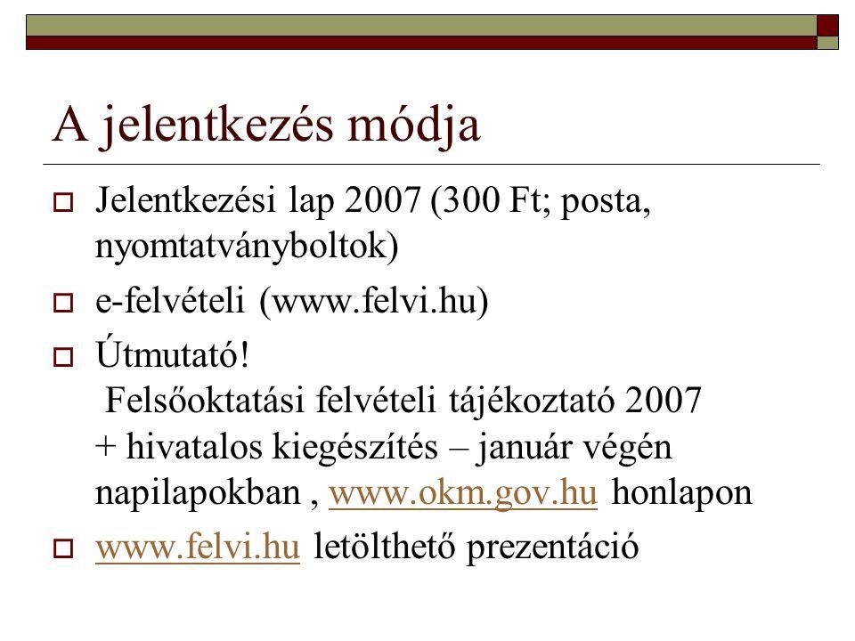 A jelentkezés módja Jelentkezési lap 2007 (300 Ft; posta, nyomtatványboltok) e-felvételi (www.felvi.hu)