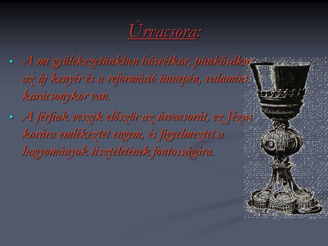 Úrvacsora: A mi gyülekezetünkben húsvétkor, pünkösdkor, az új kenyér és a reformáció ünnepén, valamint karácsonykor van.