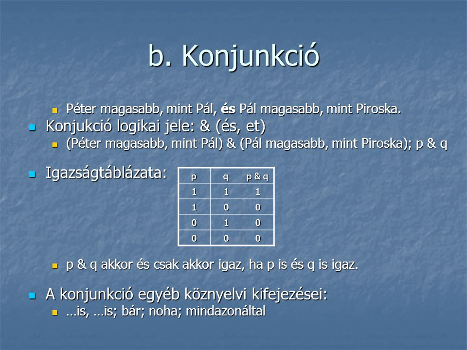 b. Konjunkció Konjukció logikai jele: & (és, et) Igazságtáblázata: