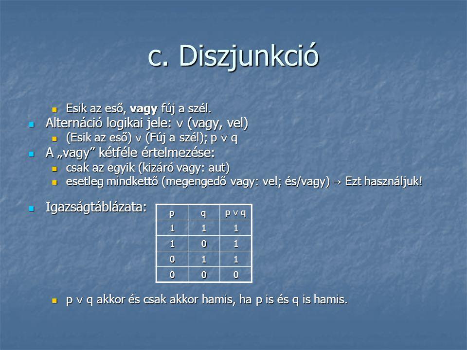 c. Diszjunkció Alternáció logikai jele: ∨ (vagy, vel)