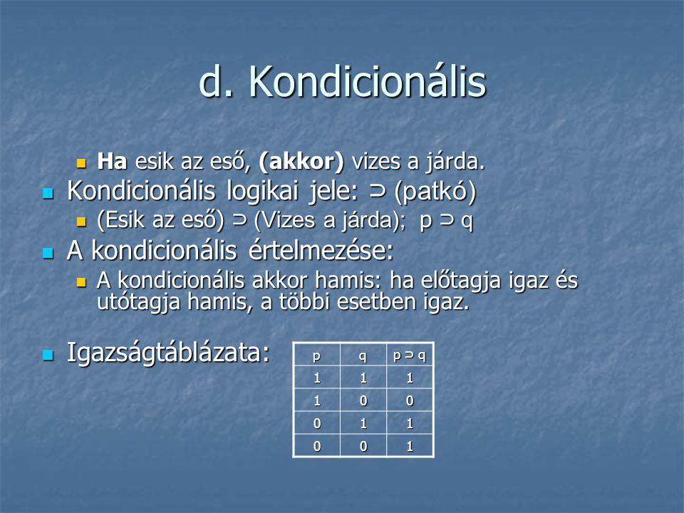 d. Kondicionális Kondicionális logikai jele: ⊃ (patkó)