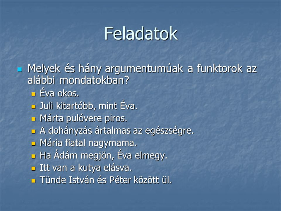 Feladatok Melyek és hány argumentumúak a funktorok az alábbi mondatokban Éva okos. Juli kitartóbb, mint Éva.