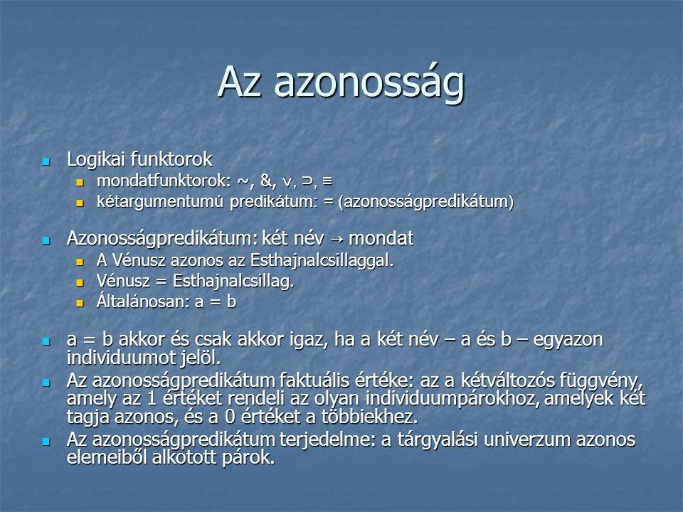 Az azonosság Logikai funktorok Azonosságpredikátum: két név → mondat
