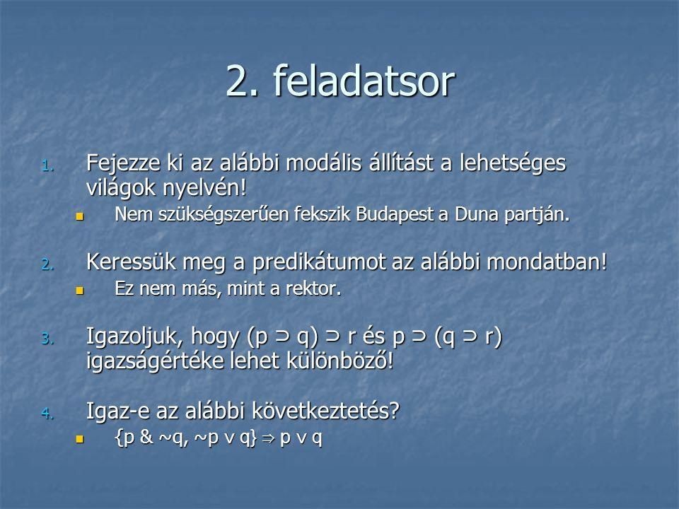 2. feladatsor Fejezze ki az alábbi modális állítást a lehetséges világok nyelvén! Nem szükségszerűen fekszik Budapest a Duna partján.