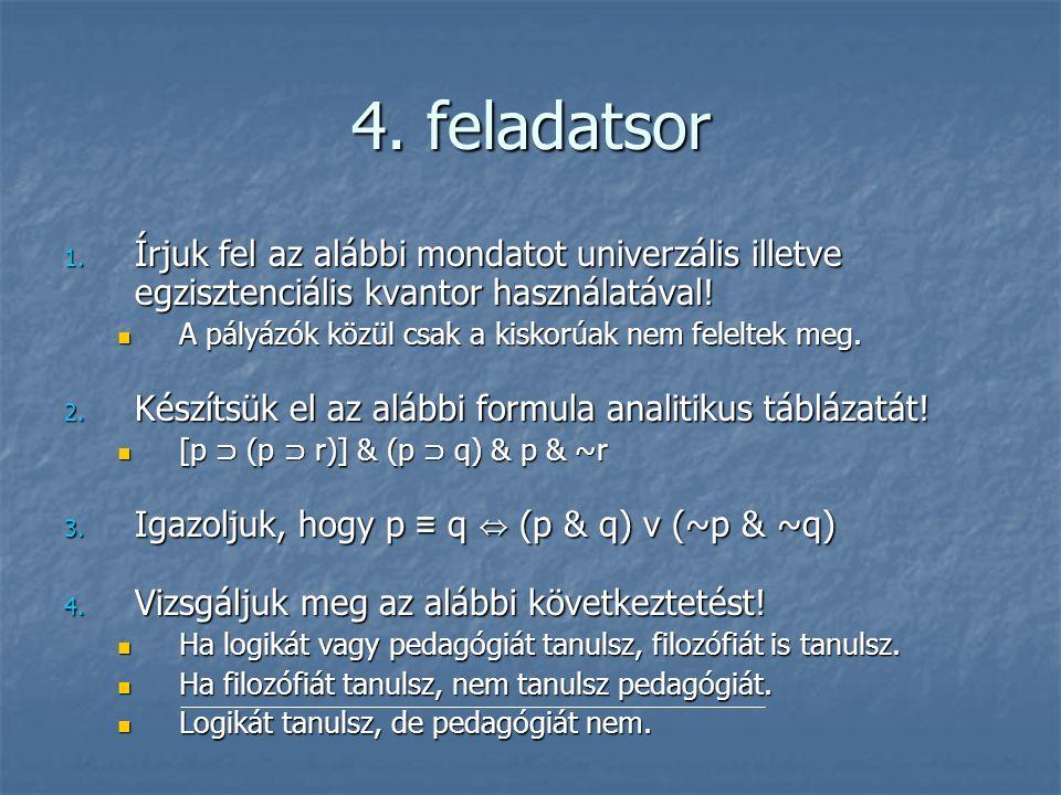 4. feladatsor Írjuk fel az alábbi mondatot univerzális illetve egzisztenciális kvantor használatával!