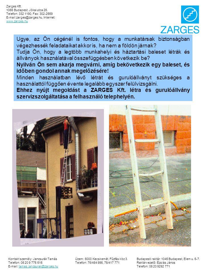 Zarges Kft. 1066 Budapest, Jókai utca 26. Telefon: 332 1190, Fax: 302-2559. E-mail:zarges@zarges.hu, Internet: www.zarges.hu.