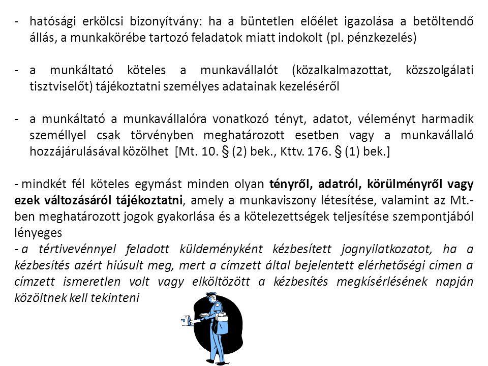 hatósági erkölcsi bizonyítvány: ha a büntetlen előélet igazolása a betöltendő állás, a munkakörébe tartozó feladatok miatt indokolt (pl. pénzkezelés)