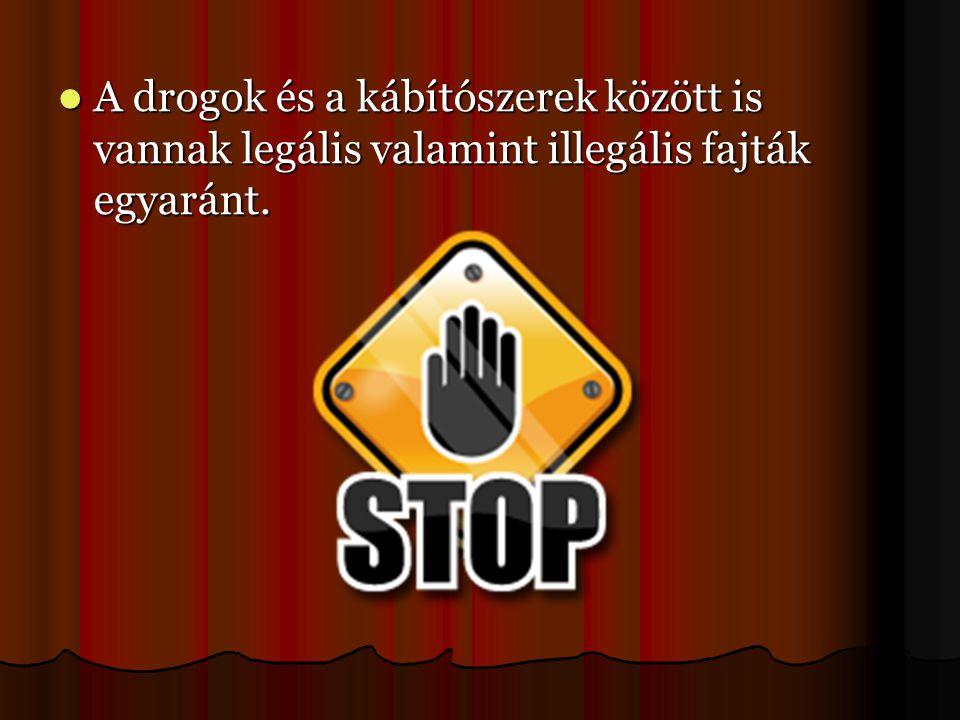A drogok és a kábítószerek között is vannak legális valamint illegális fajták egyaránt.