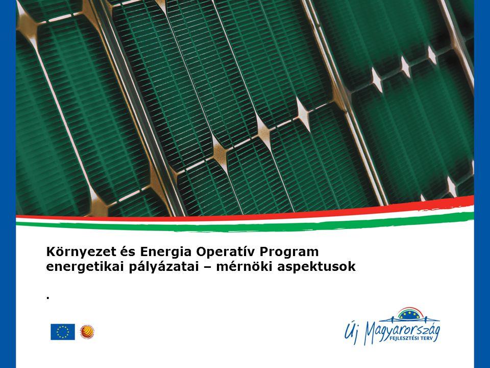 Környezet és Energia Operatív Program energetikai pályázatai – mérnöki aspektusok .