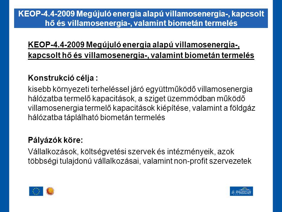 KEOP-4.4-2009 Megújuló energia alapú villamosenergia-, kapcsolt hő és villamosenergia-, valamint biometán termelés