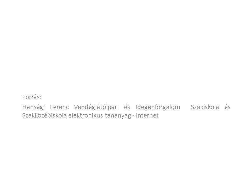 Forrás: Hansági Ferenc Vendéglátóipari és Idegenforgalom Szakiskola és Szakközépiskola elektronikus tananyag - internet.