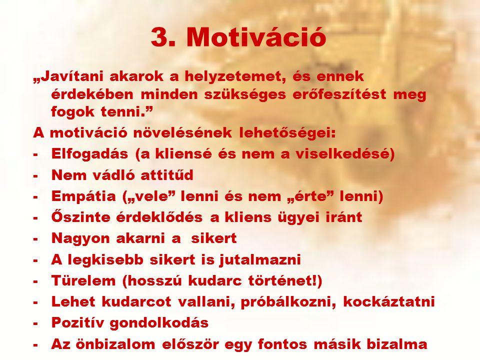 """3. Motiváció """"Javítani akarok a helyzetemet, és ennek érdekében minden szükséges erőfeszítést meg fogok tenni."""