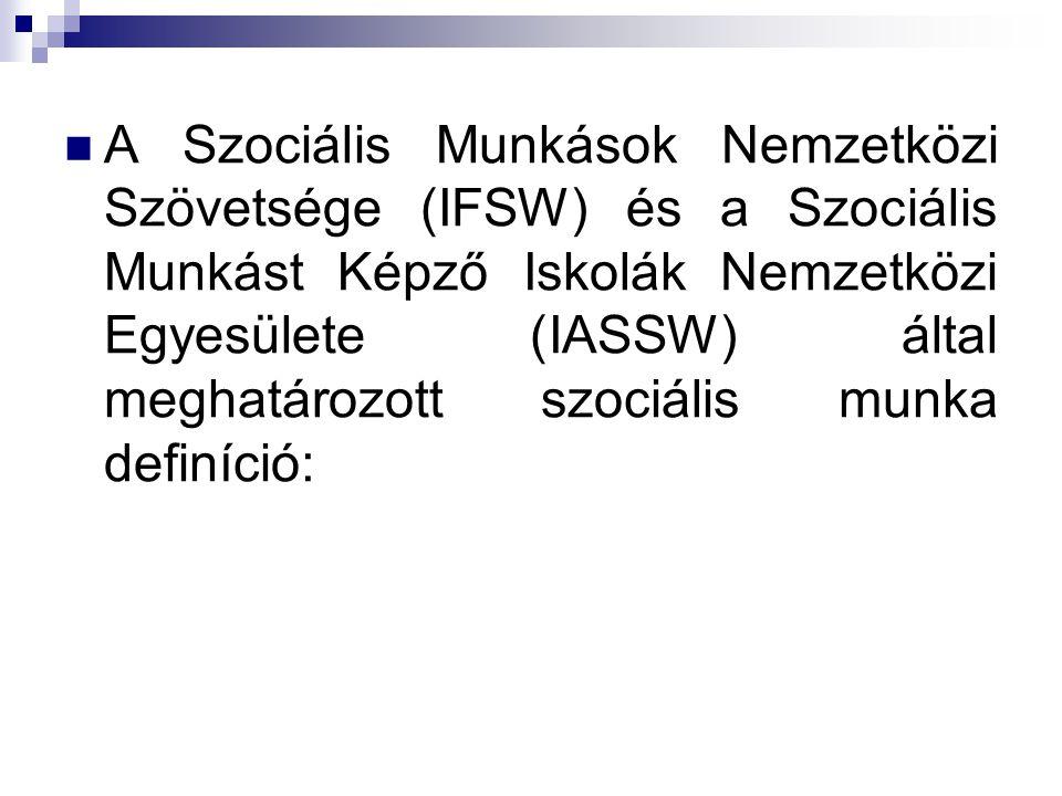 A Szociális Munkások Nemzetközi Szövetsége (IFSW) és a Szociális Munkást Képző Iskolák Nemzetközi Egyesülete (IASSW) által meghatározott szociális munka definíció:
