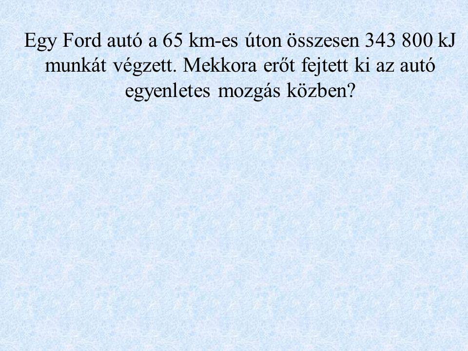 Egy Ford autó a 65 km-es úton összesen 343 800 kJ munkát végzett
