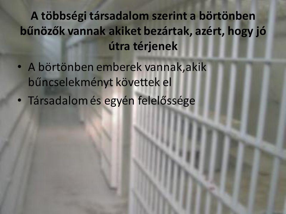 A többségi társadalom szerint a börtönben bűnözők vannak akiket bezártak, azért, hogy jó útra térjenek