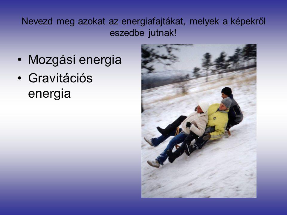 Mozgási energia Gravitációs energia