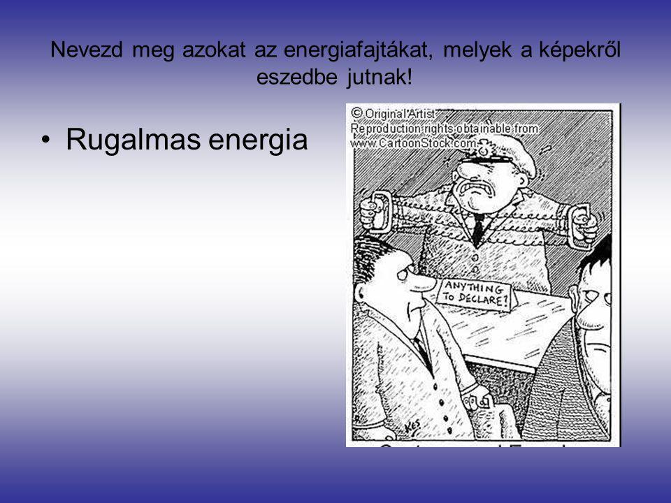Nevezd meg azokat az energiafajtákat, melyek a képekről eszedbe jutnak!