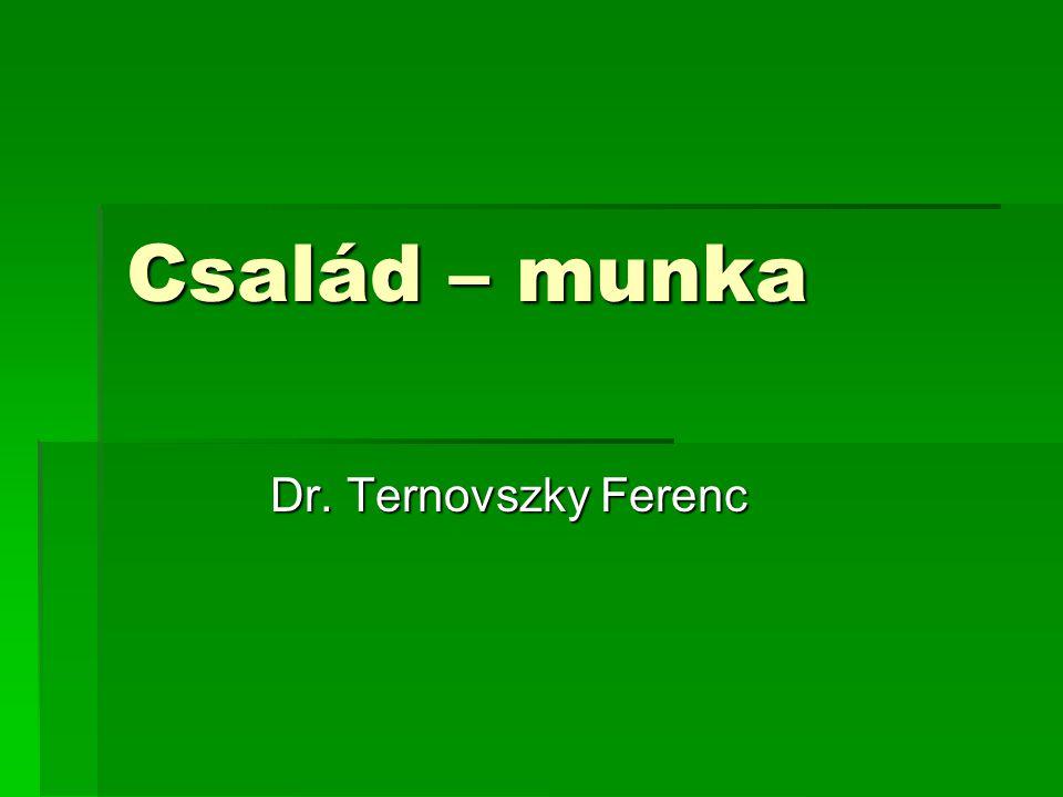 Család – munka Dr. Ternovszky Ferenc