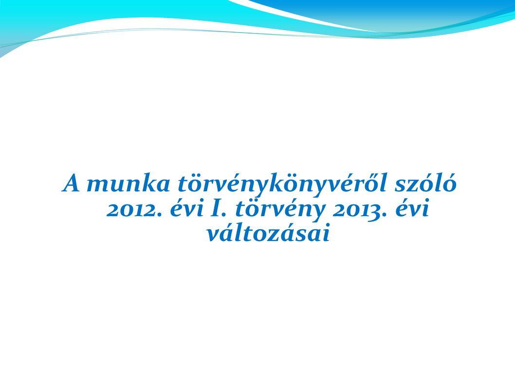 A munka törvénykönyvéről szóló 2012. évi I. törvény 2013