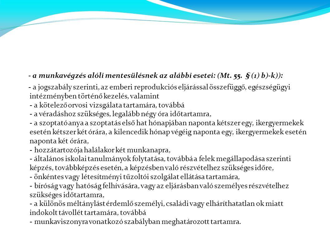- a munkavégzés alóli mentesülésnek az alábbi esetei: (Mt. 55