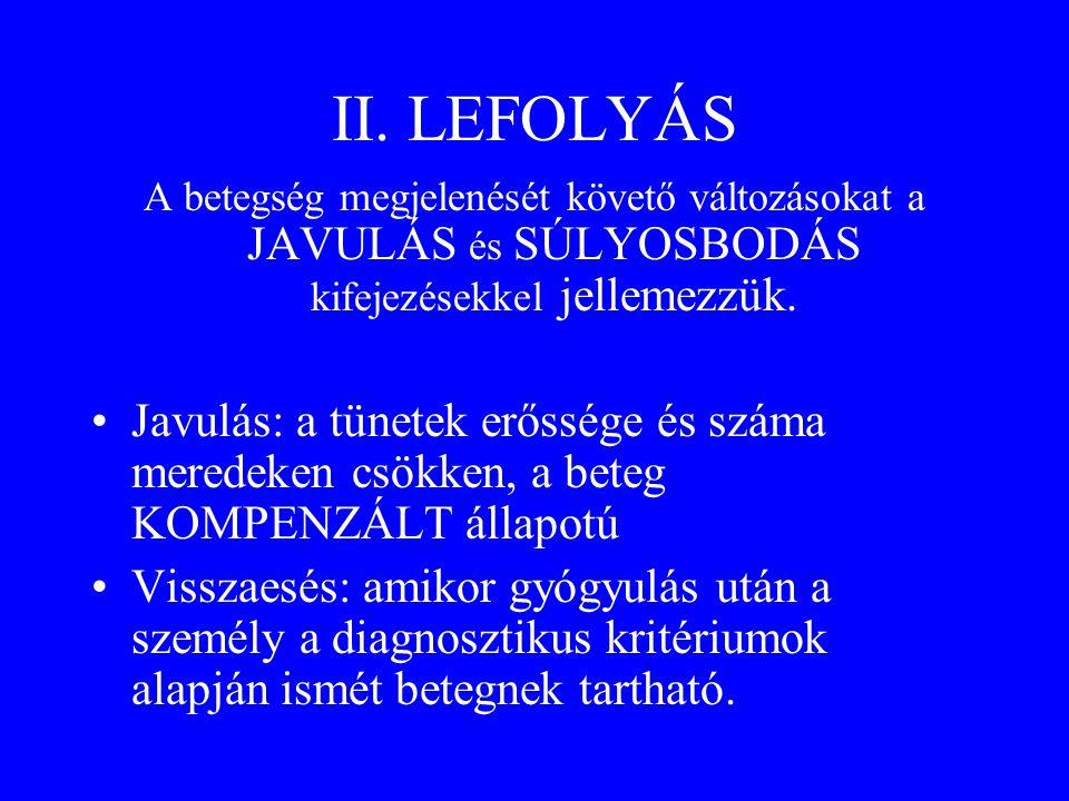 II. LEFOLYÁS A betegség megjelenését követő változásokat a JAVULÁS és SÚLYOSBODÁS kifejezésekkel jellemezzük.