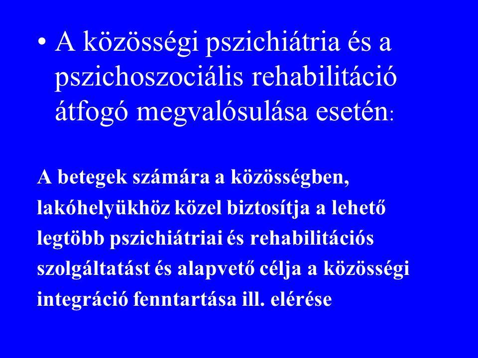 A közösségi pszichiátria és a pszichoszociális rehabilitáció átfogó megvalósulása esetén: