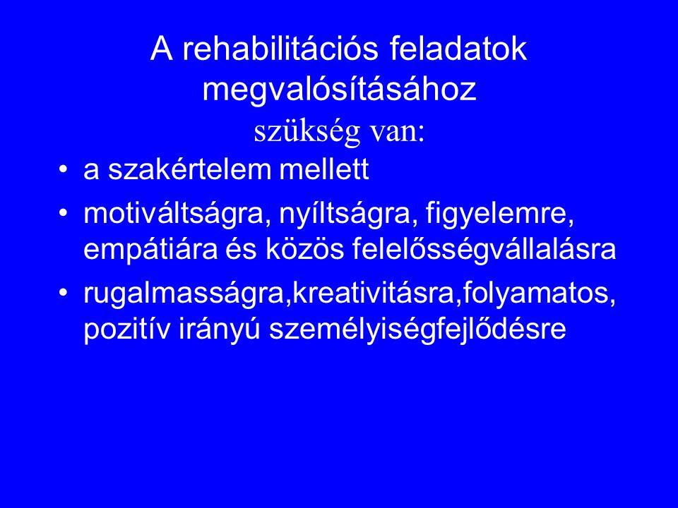 A rehabilitációs feladatok megvalósításához szükség van: