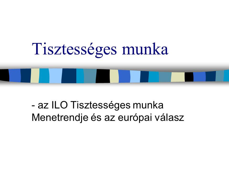 - az ILO Tisztességes munka Menetrendje és az európai válasz
