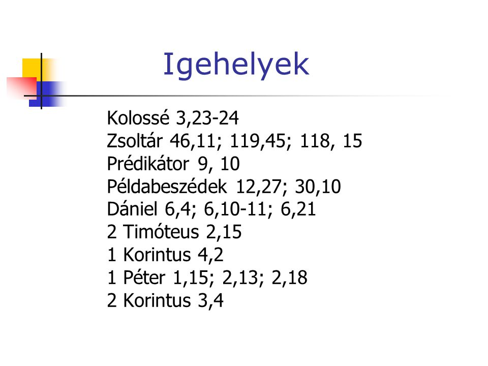 Igehelyek Kolossé 3,23-24 Zsoltár 46,11; 119,45; 118, 15