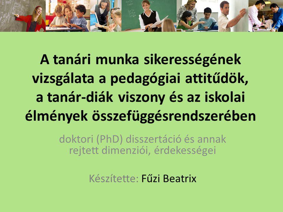 A tanári munka sikerességének vizsgálata a pedagógiai attitűdök, a tanár-diák viszony és az iskolai élmények összefüggésrendszerében