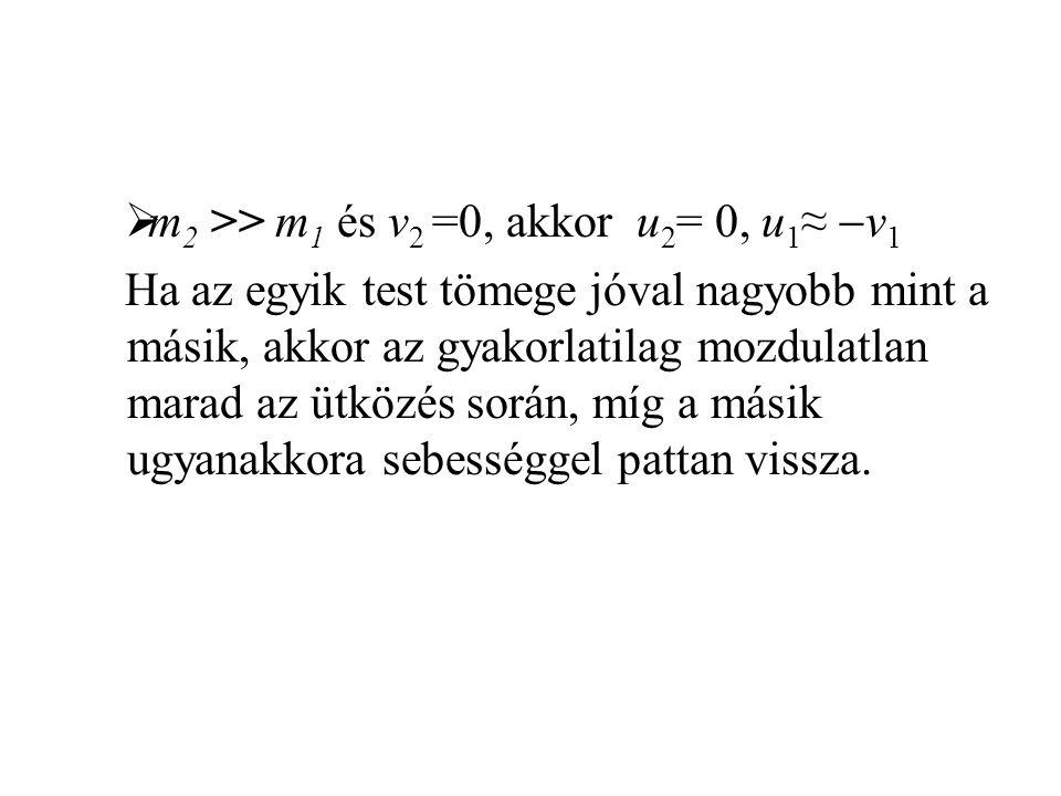 m2 >> m1 és v2 =0, akkor u2= 0, u1≈ -v1