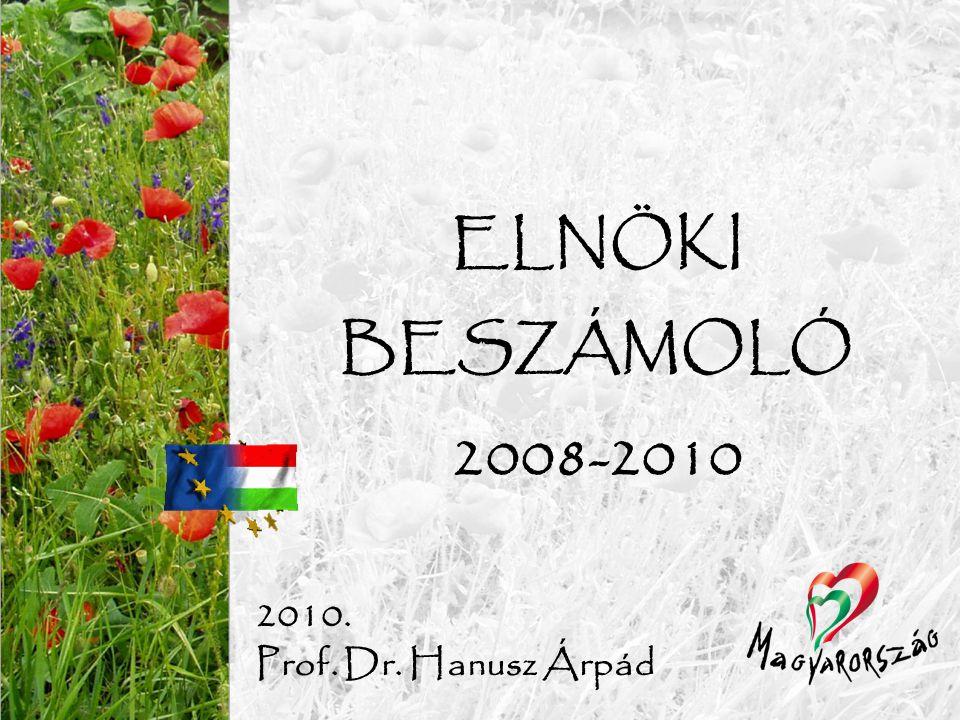 ELNÖKI BESZÁMOLÓ 2008-2010 2010. Prof. Dr. Hanusz Árpád
