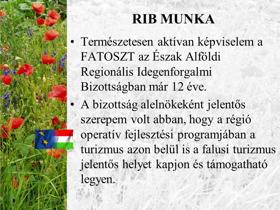 RIB MUNKA Természetesen aktívan képviselem a FATOSZT az Észak Alföldi Regionális Idegenforgalmi Bizottságban már 12 éve.
