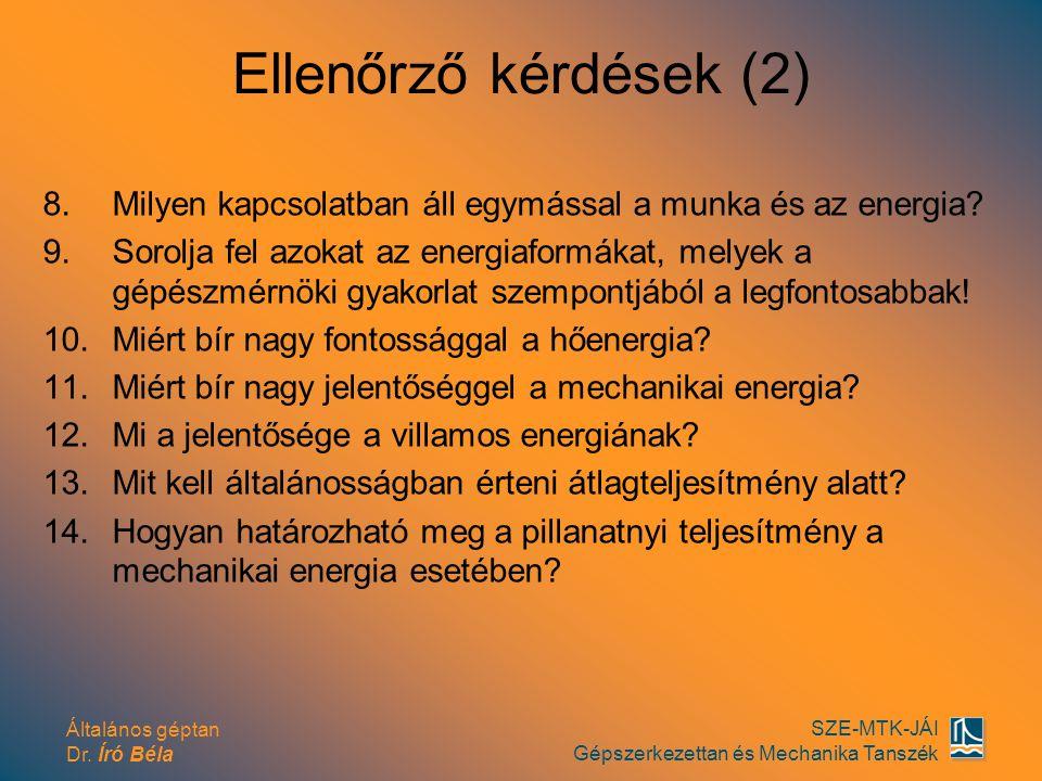 Ellenőrző kérdések (2) Milyen kapcsolatban áll egymással a munka és az energia