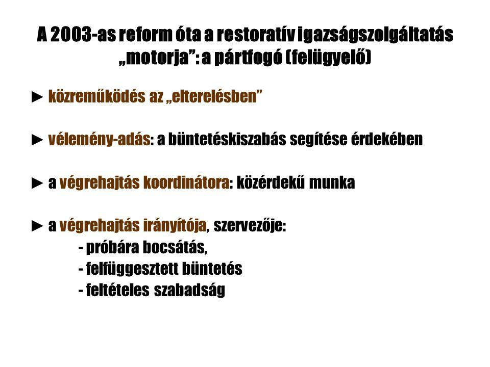 """A 2003-as reform óta a restoratív igazságszolgáltatás """"motorja : a pártfogó (felügyelő)"""