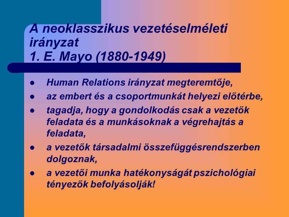 A neoklasszikus vezetéselméleti irányzat 1. E. Mayo (1880-1949)