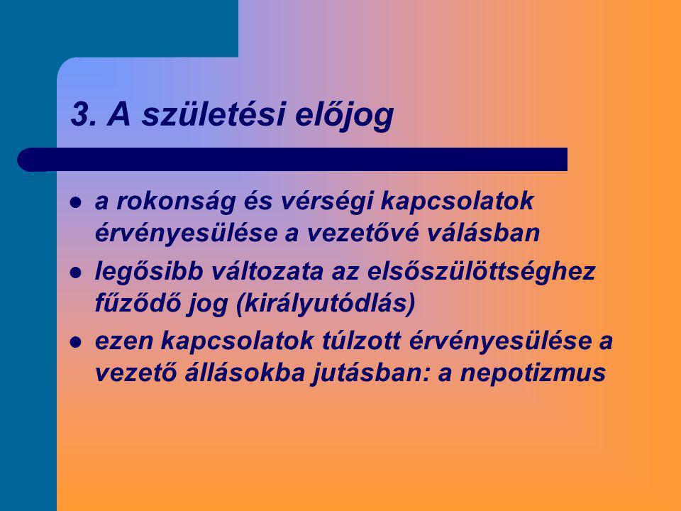 3. A születési előjog a rokonság és vérségi kapcsolatok érvényesülése a vezetővé válásban.