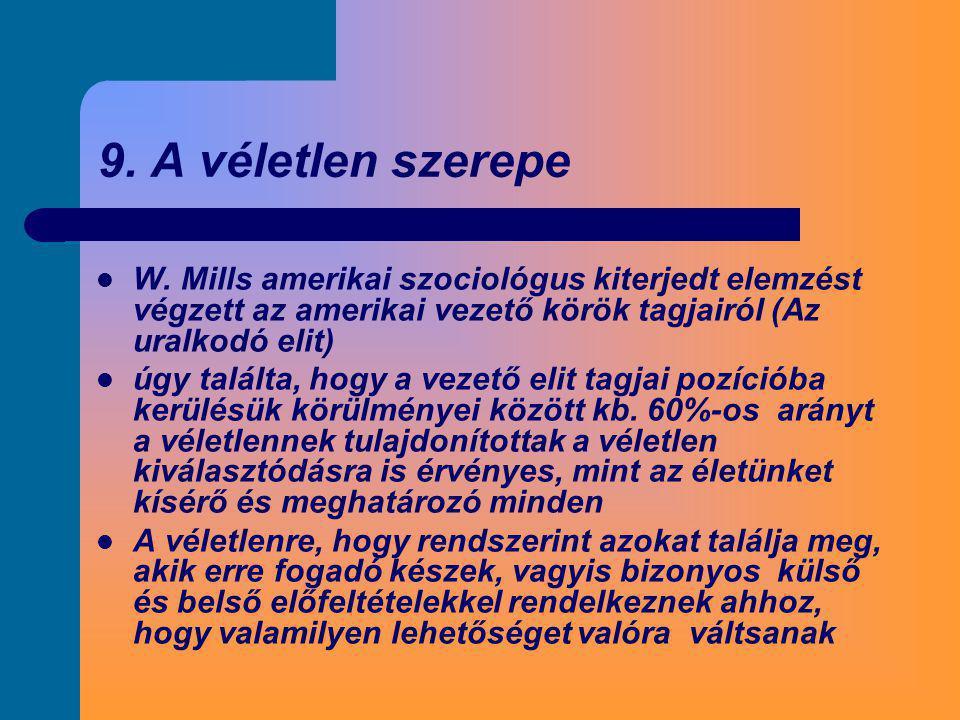 9. A véletlen szerepe W. Mills amerikai szociológus kiterjedt elemzést végzett az amerikai vezető körök tagjairól (Az uralkodó elit)