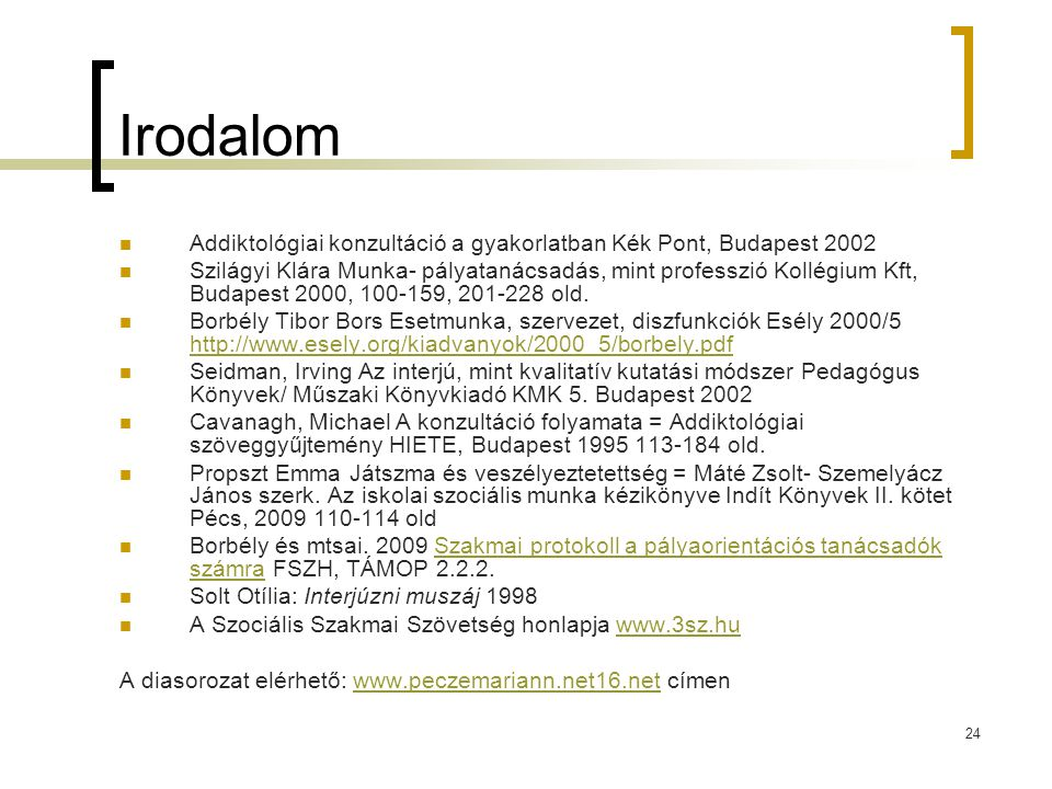 Irodalom Addiktológiai konzultáció a gyakorlatban Kék Pont, Budapest 2002.