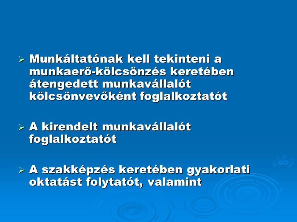 Munkáltatónak kell tekinteni a munkaerő-kölcsönzés keretében átengedett munkavállalót kölcsönvevőként foglalkoztatót