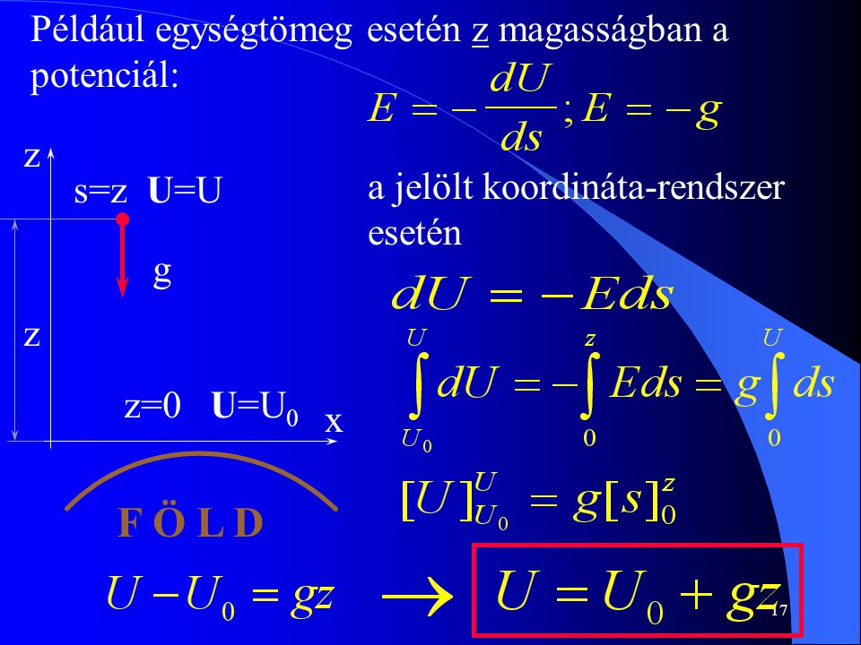 F Ö L D Például egységtömeg esetén z magasságban a potenciál: z
