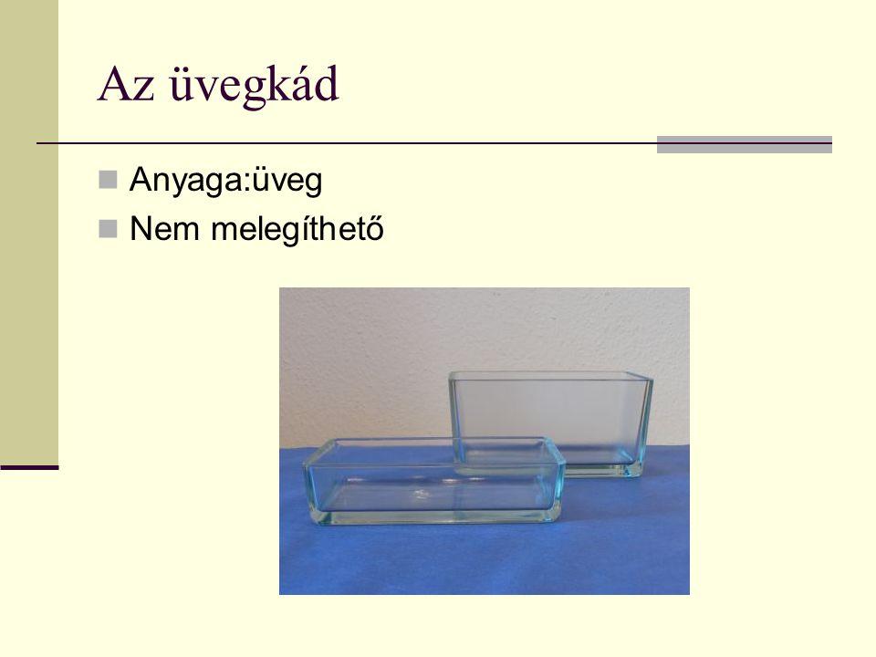 Az üvegkád Anyaga:üveg Nem melegíthető