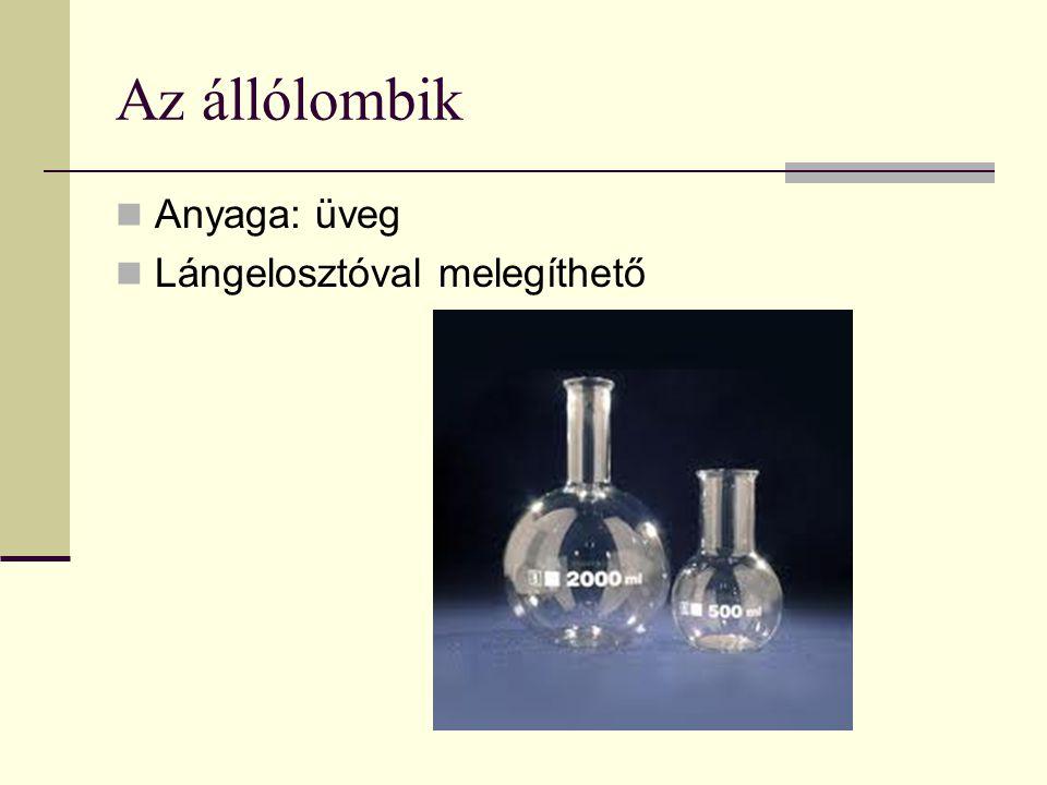 Az állólombik Anyaga: üveg Lángelosztóval melegíthető